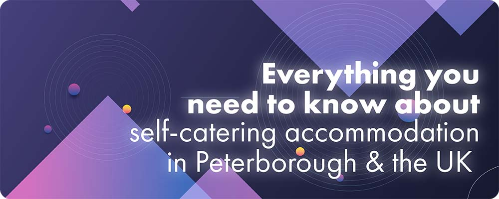Everything you need to know about self-catering accommodation in Peterborough & the UK